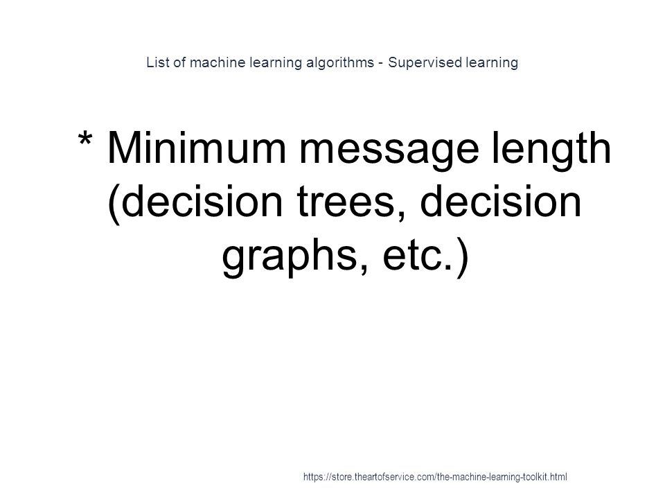 List of machine learning algorithms - Supervised learning 1 * Minimum message length (decision trees, decision graphs, etc.) https://store.theartofser