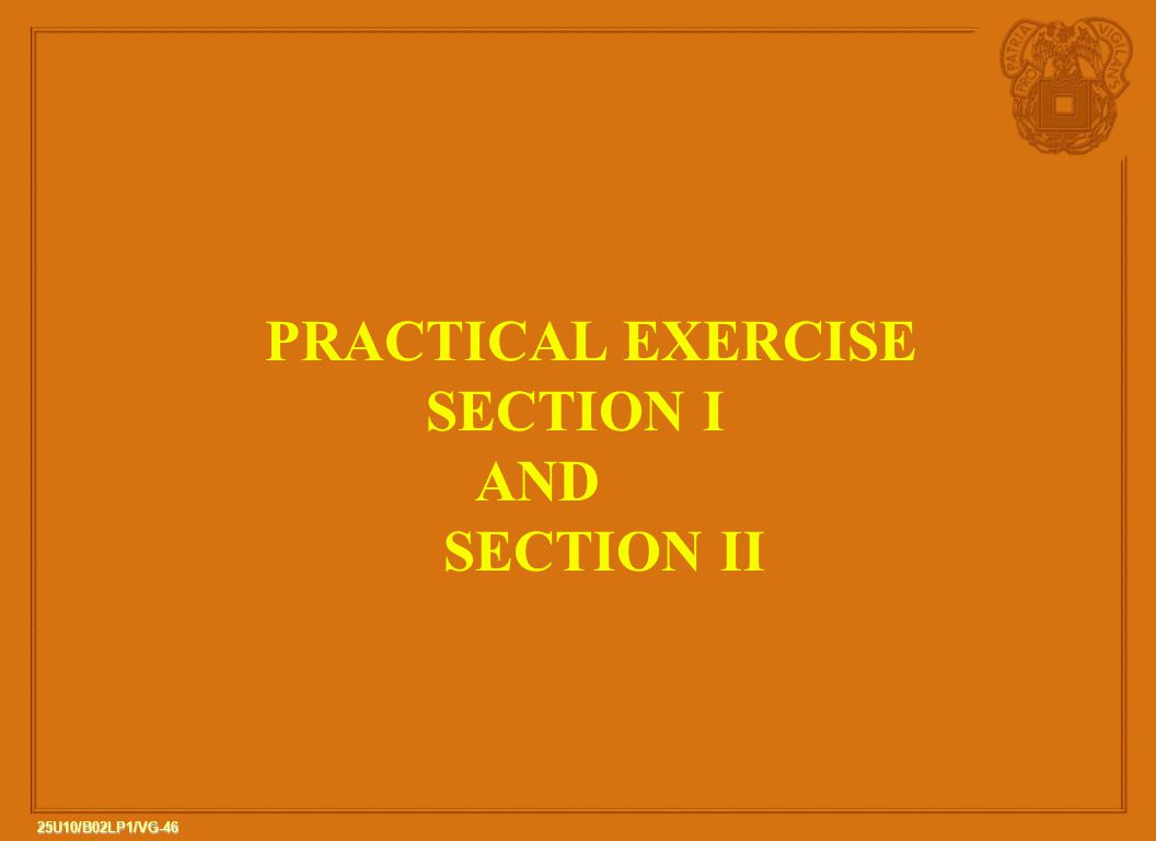 46 25U10/B02LP1/VG-46 PRACTICAL EXERCISE SECTION I AND SECTION II