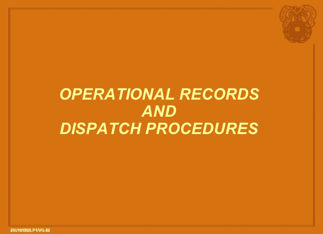 82 25U10/B02LP1/VG-82 OPERATIONAL RECORDS AND DISPATCH PROCEDURES