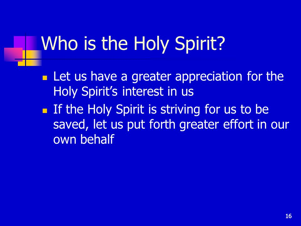 16 Who is the Holy Spirit.