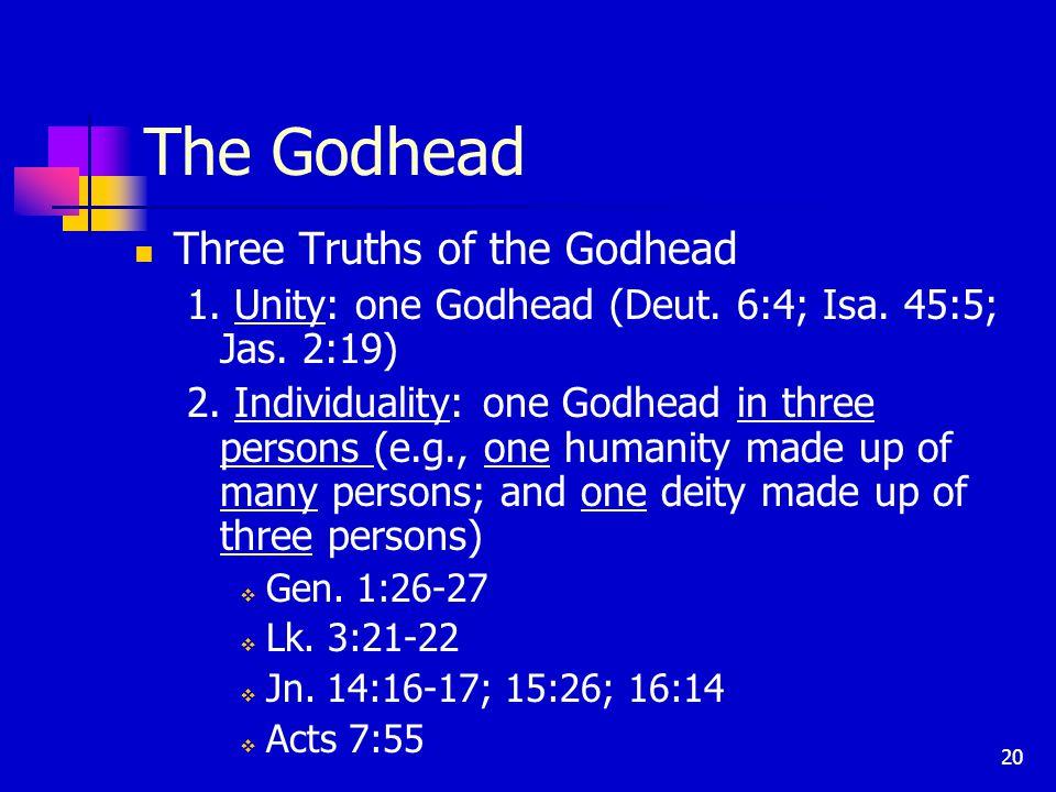 20 The Godhead Three Truths of the Godhead 1. Unity: one Godhead (Deut.