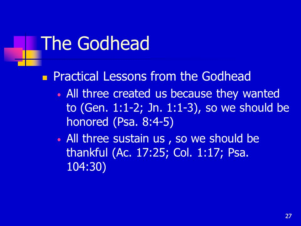27 The Godhead Practical Lessons from the Godhead All three created us because they wanted to (Gen.