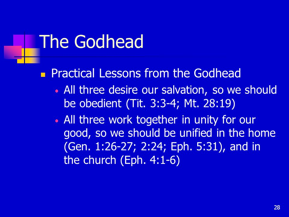 28 The Godhead Practical Lessons from the Godhead All three desire our salvation, so we should be obedient (Tit.