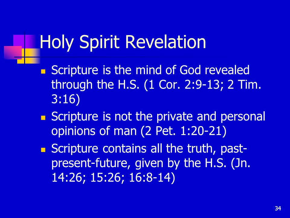 34 Holy Spirit Revelation Scripture is the mind of God revealed through the H.S.