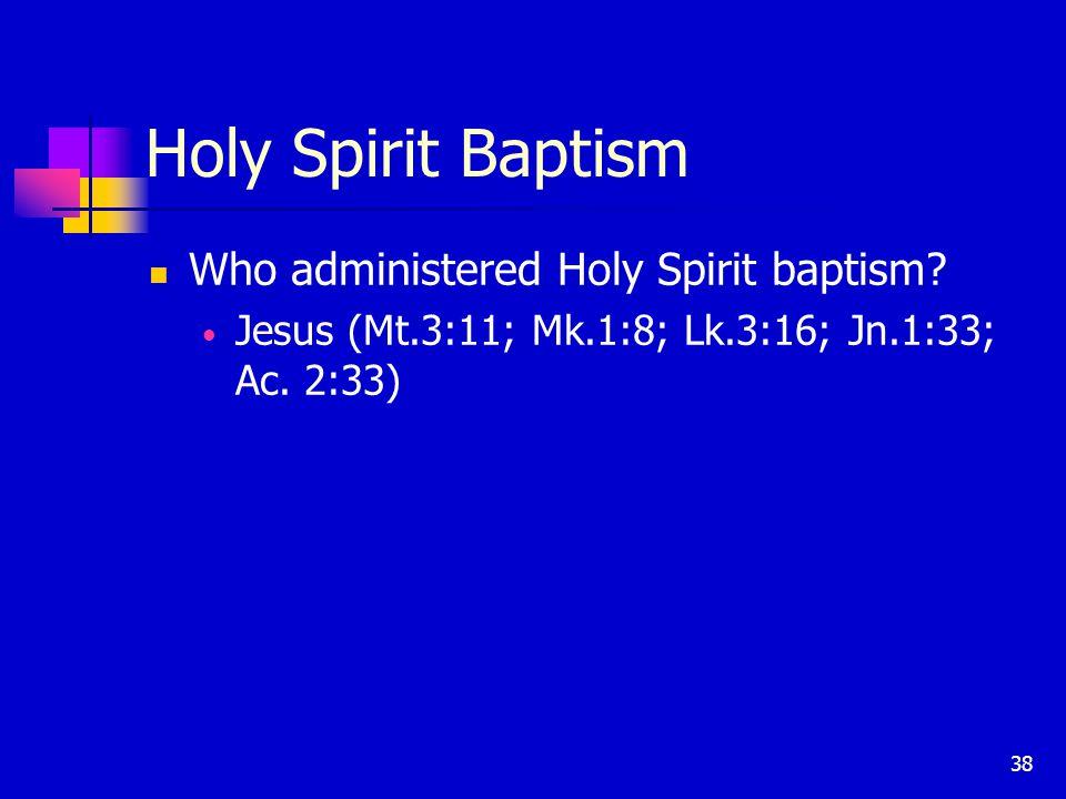 38 Holy Spirit Baptism Who administered Holy Spirit baptism.