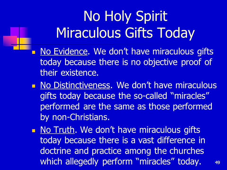 49 No Holy Spirit Miraculous Gifts Today No Evidence.