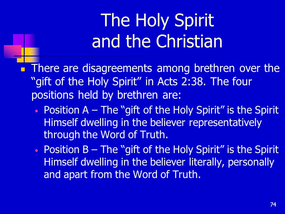 74 The Holy Spirit and the Christian There are disagreements among brethren over the gift of the Holy Spirit in Acts 2:38.