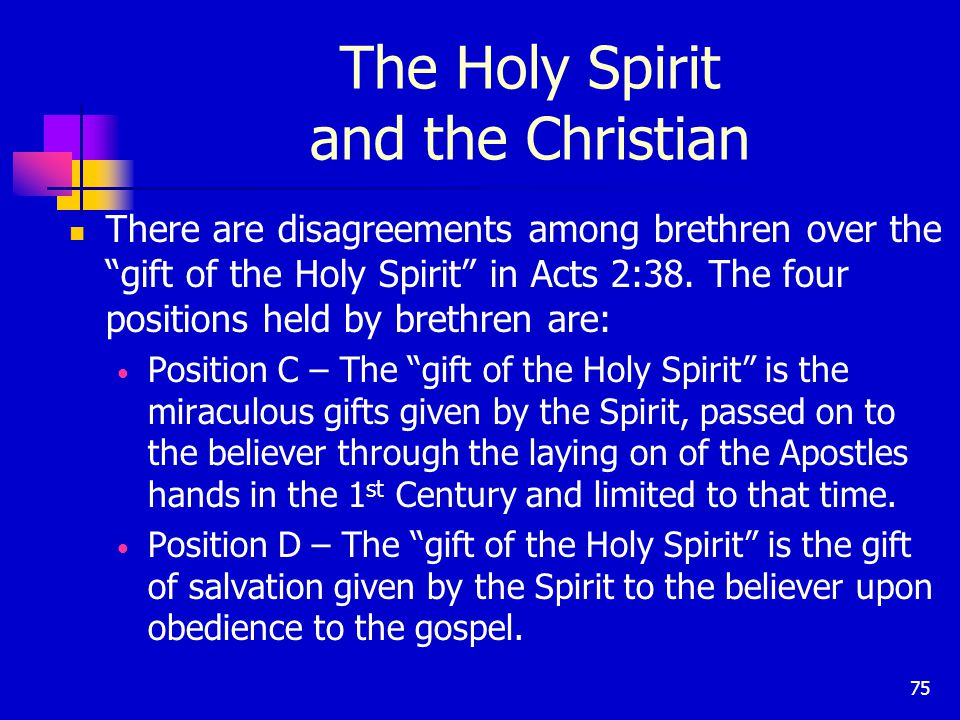 75 The Holy Spirit and the Christian There are disagreements among brethren over the gift of the Holy Spirit in Acts 2:38.