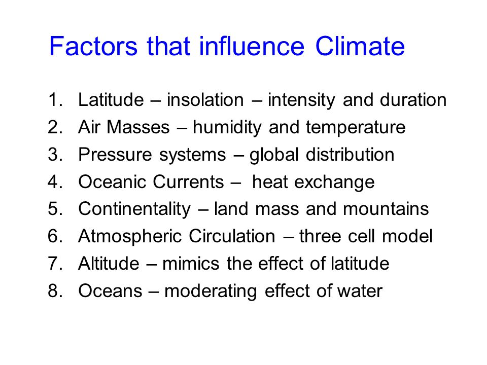 Factors that influence Climate 1.Latitude – insolation – intensity and duration 2.Air Masses – humidity and temperature 3.Pressure systems – global di