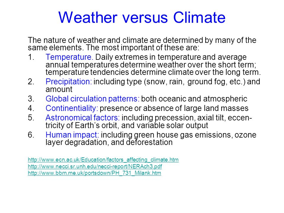 Weather versus Climate The nature of weather and climate are determined by many of the same elements. The most important of these are: 1.Temperature.