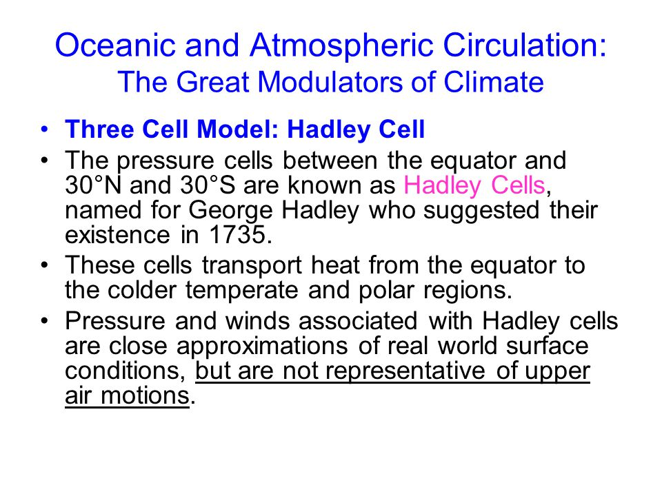 Oceanic and Atmospheric Circulation: The Great Modulators of Climate Three Cell Model: Hadley Cell The pressure cells between the equator and 30°N and