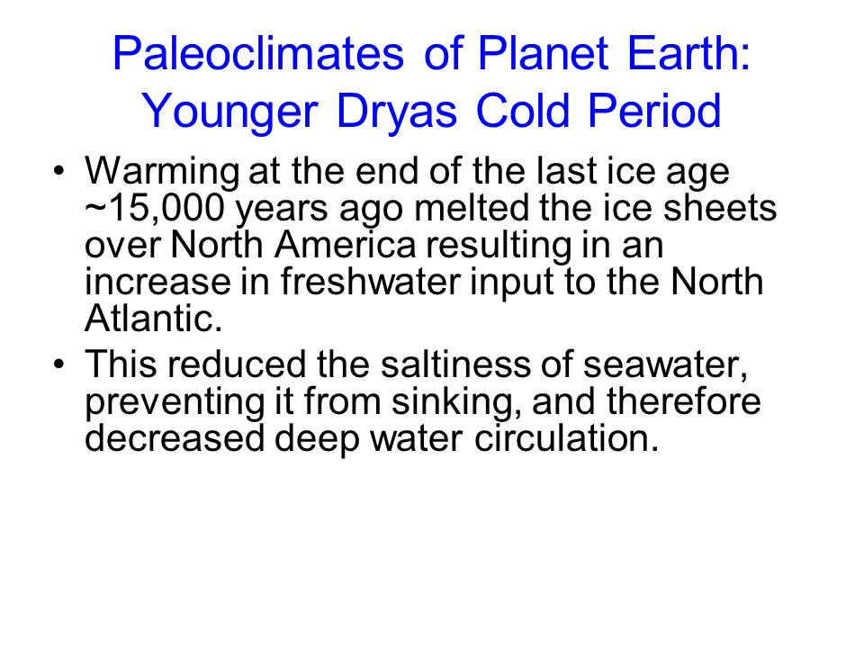Paleoclimates of Planet Earth: Younger Dryas Cold Period Warming at the end of the last ice age ~15,000 years ago melted the ice sheets over North Ame