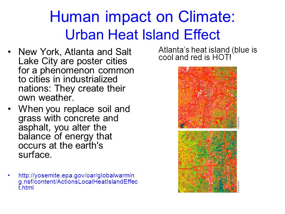 Human impact on Climate: Urban Heat Island Effect New York, Atlanta and Salt Lake City are poster cities for a phenomenon common to cities in industri