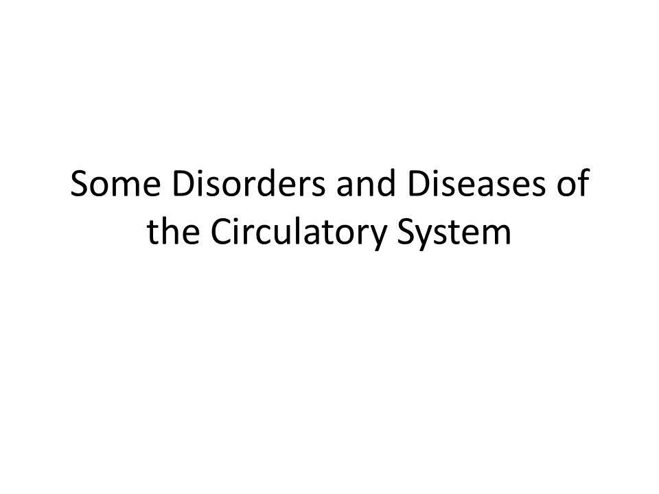 Some Disorders and Diseases of the Circulatory System