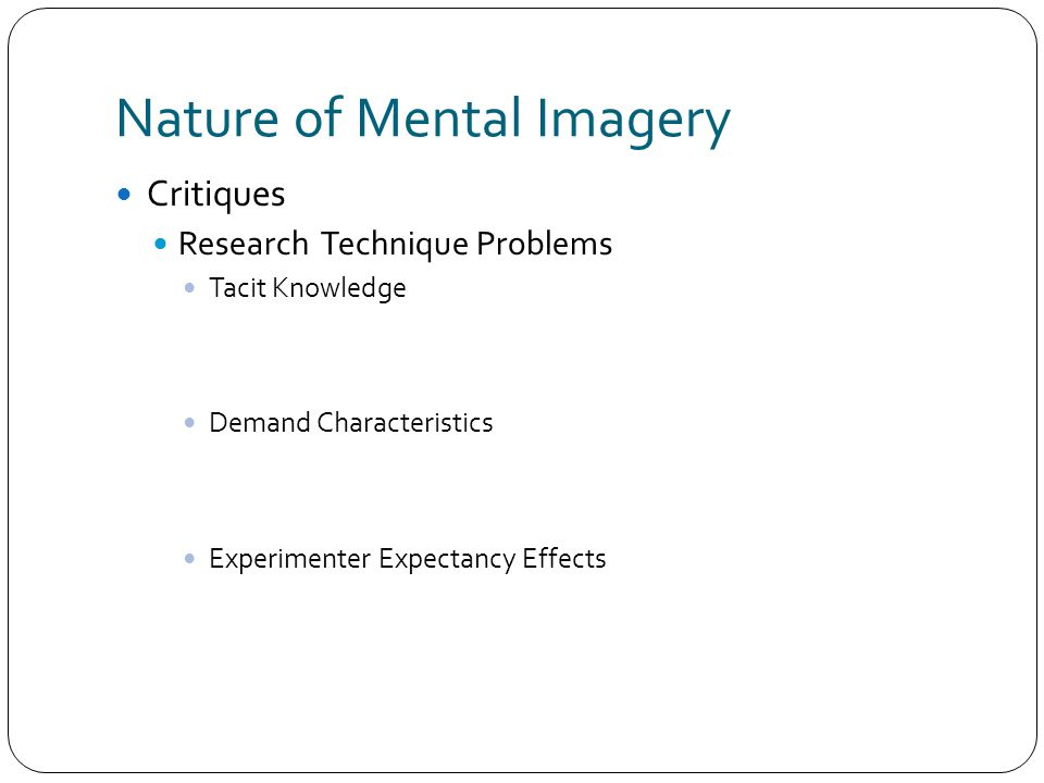 Nature of Mental Imagery Critiques Research Technique Problems Tacit Knowledge Demand Characteristics Experimenter Expectancy Effects