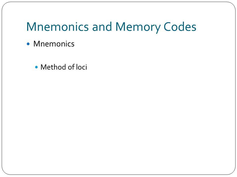 Mnemonics and Memory Codes Mnemonics Method of loci