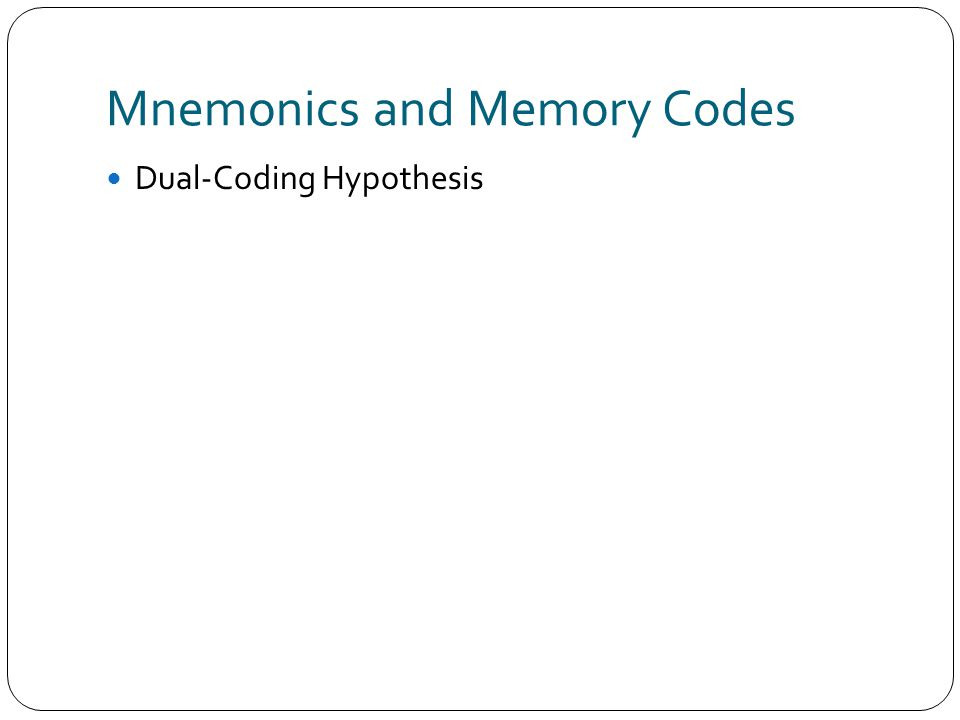 Mnemonics and Memory Codes Dual-Coding Hypothesis