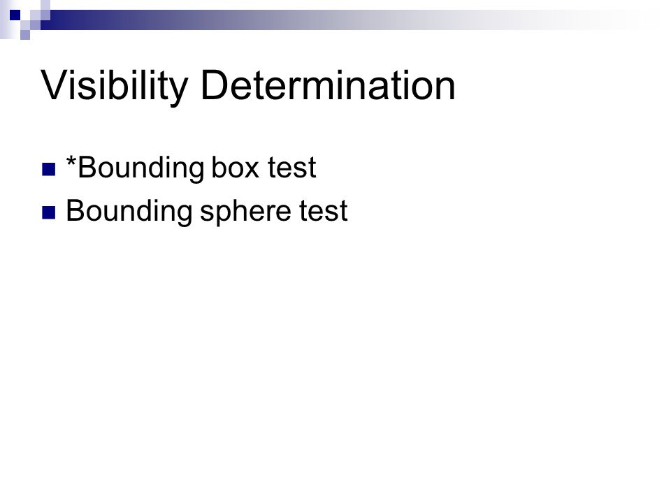 Visibility Determination *Bounding box test Bounding sphere test