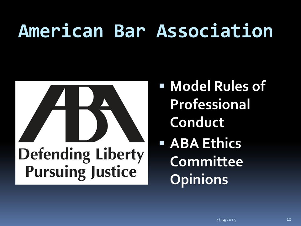 American Bar Association 4/29/2015 10  Model Rules of Professional Conduct  ABA Ethics Committee Opinions