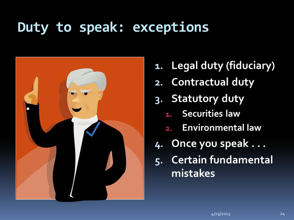 Duty to speak: exceptions 4/29/2015 24 1. Legal duty (fiduciary) 2.