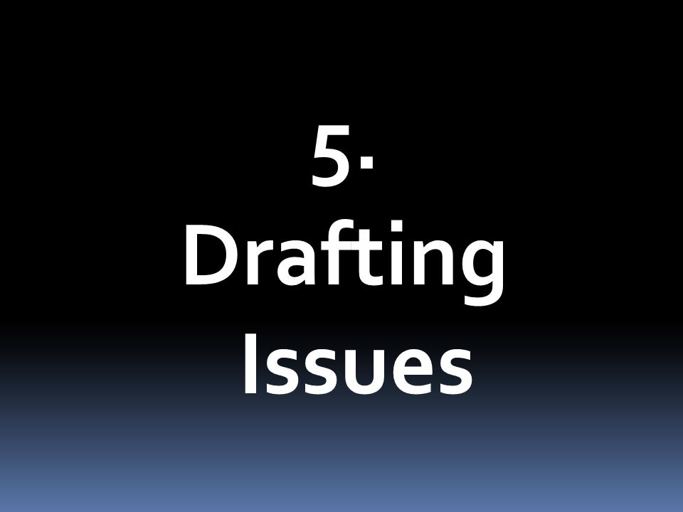 5. Drafting Issues