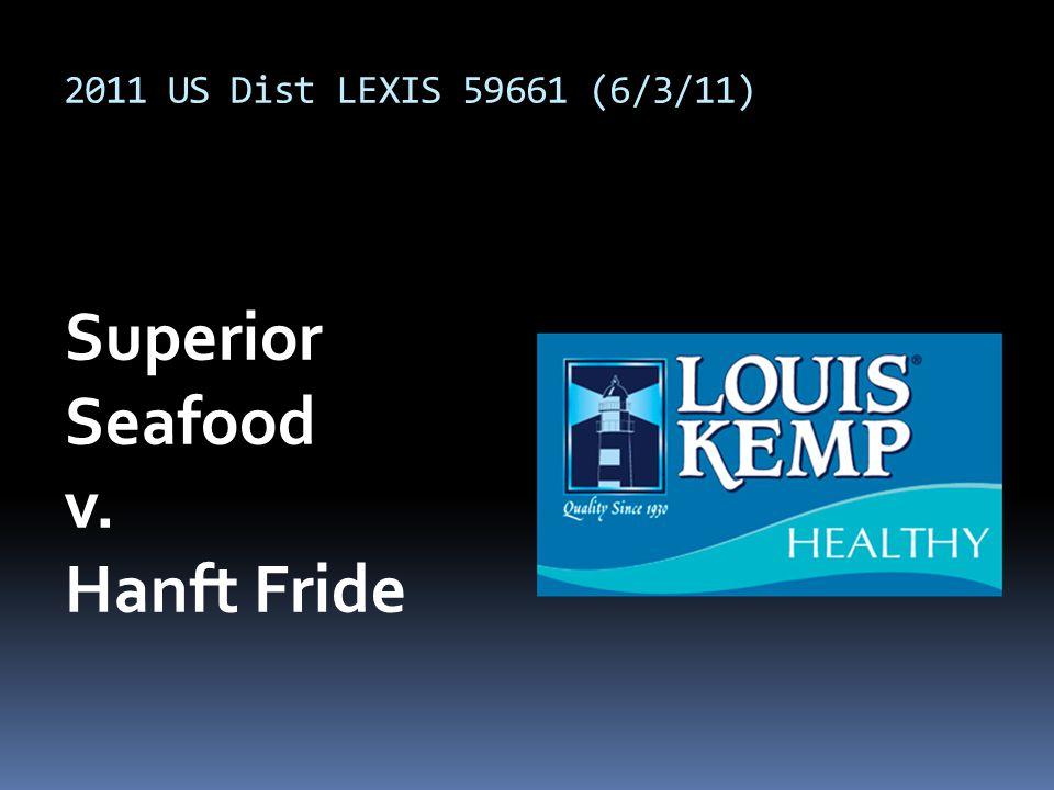 2011 US Dist LEXIS 59661 (6/3/11) Superior Seafood v. Hanft Fride