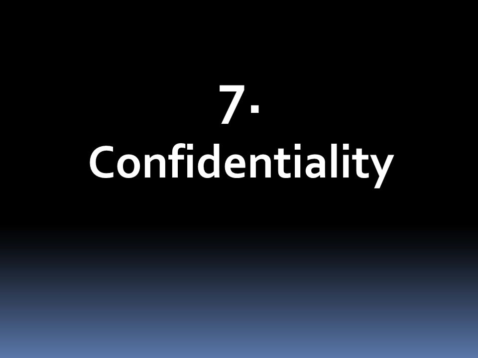 7. Confidentiality