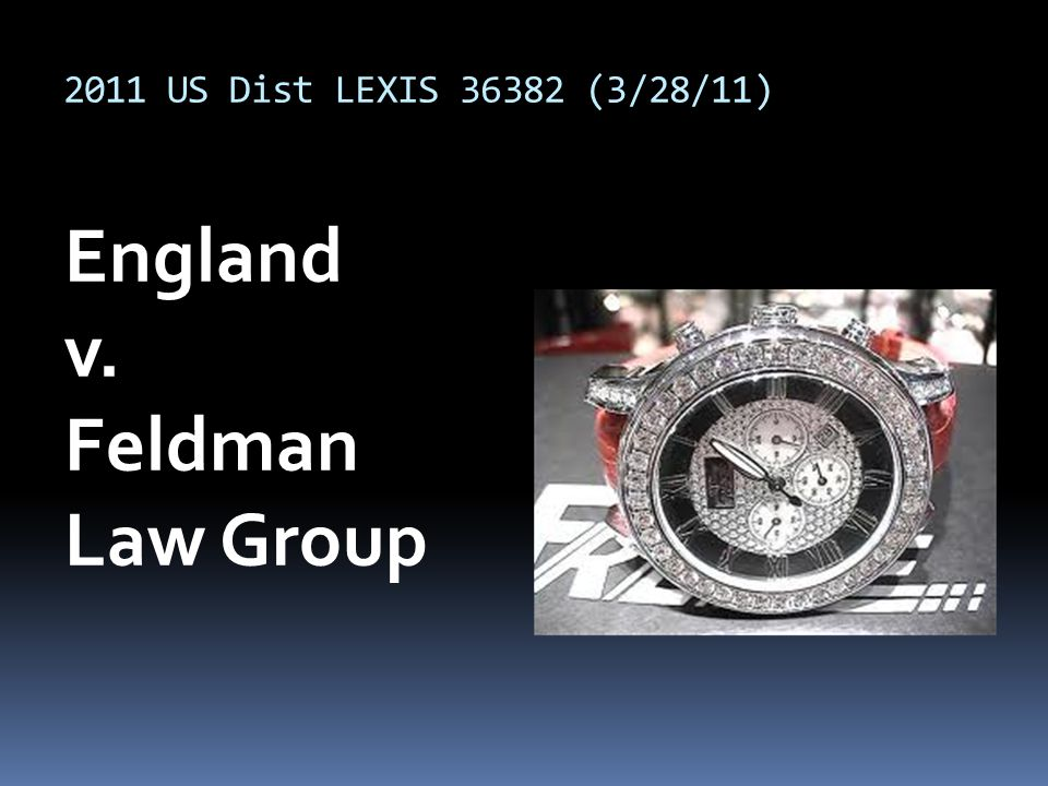 2011 US Dist LEXIS 36382 (3/28/11) England v. Feldman Law Group