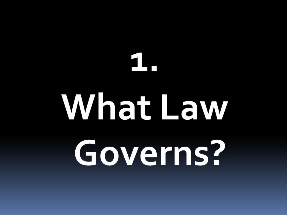 1. What Law Governs