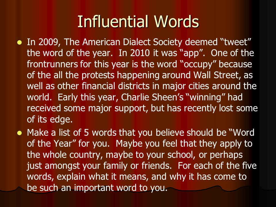 Influential Words In 2009, The American Dialect Society deemed tweet the word of the year.