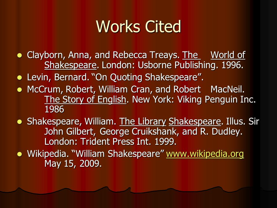 Works Cited Clayborn, Anna, and Rebecca Treays. The World of Shakespeare.