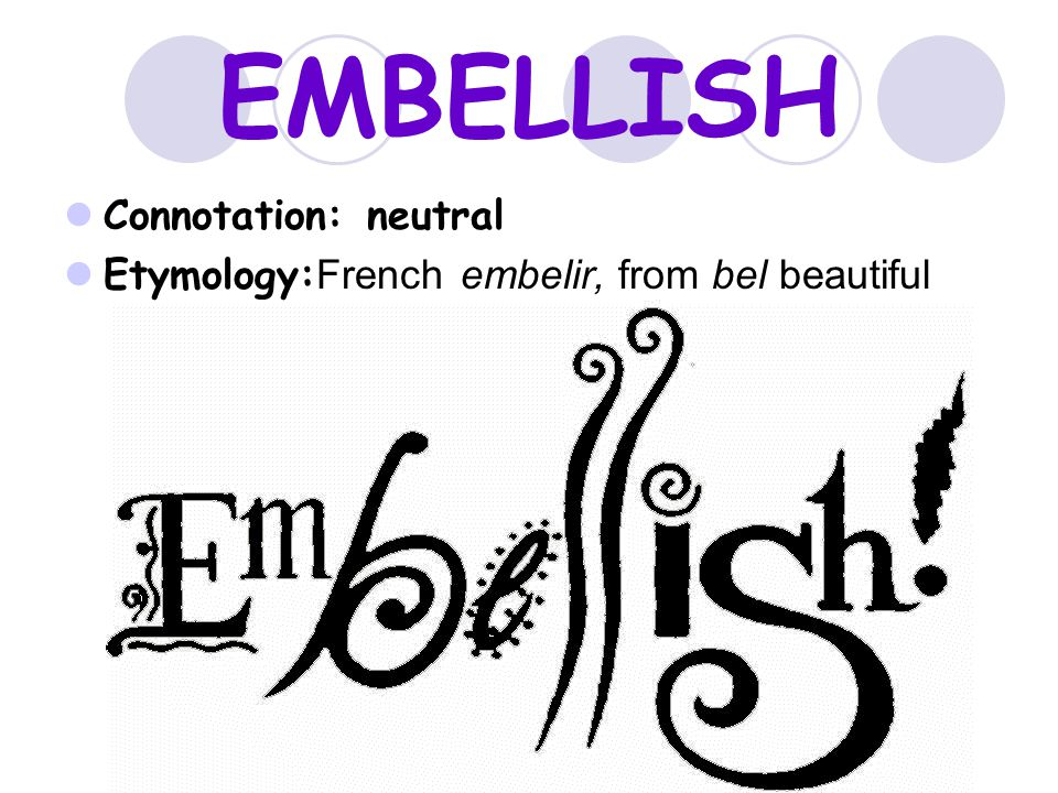 EMBELLISH Connotation: neutral Etymology: French embelir, from bel beautiful