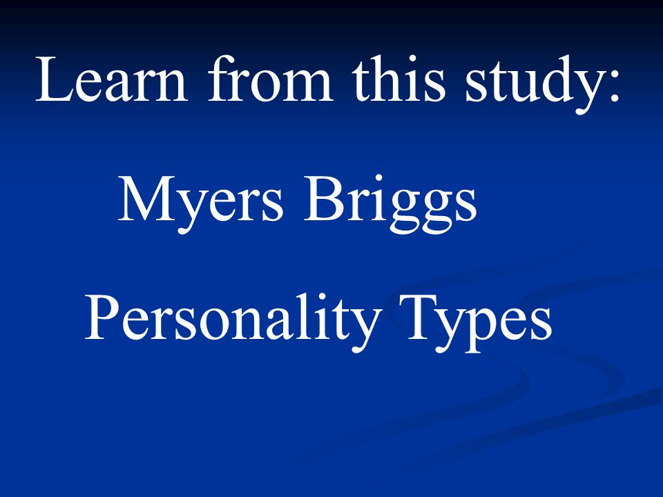 Learn from this study: Myers Briggs Personality Types