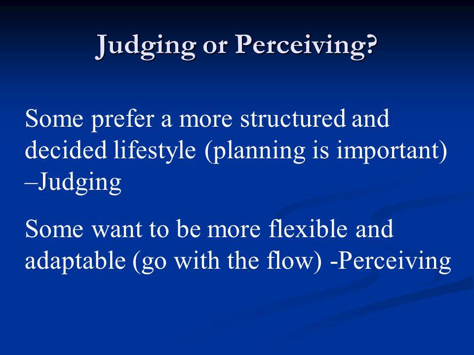 Judging or Perceiving.