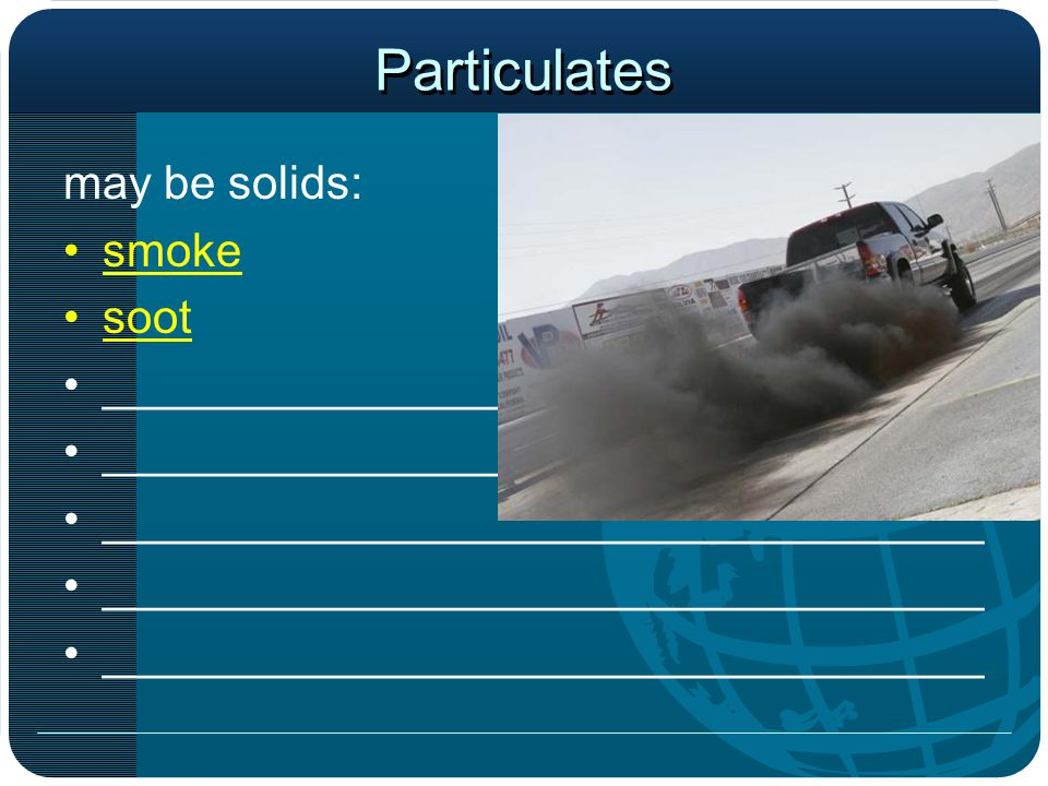 Particulates may be solids: smoke soot __________________________________
