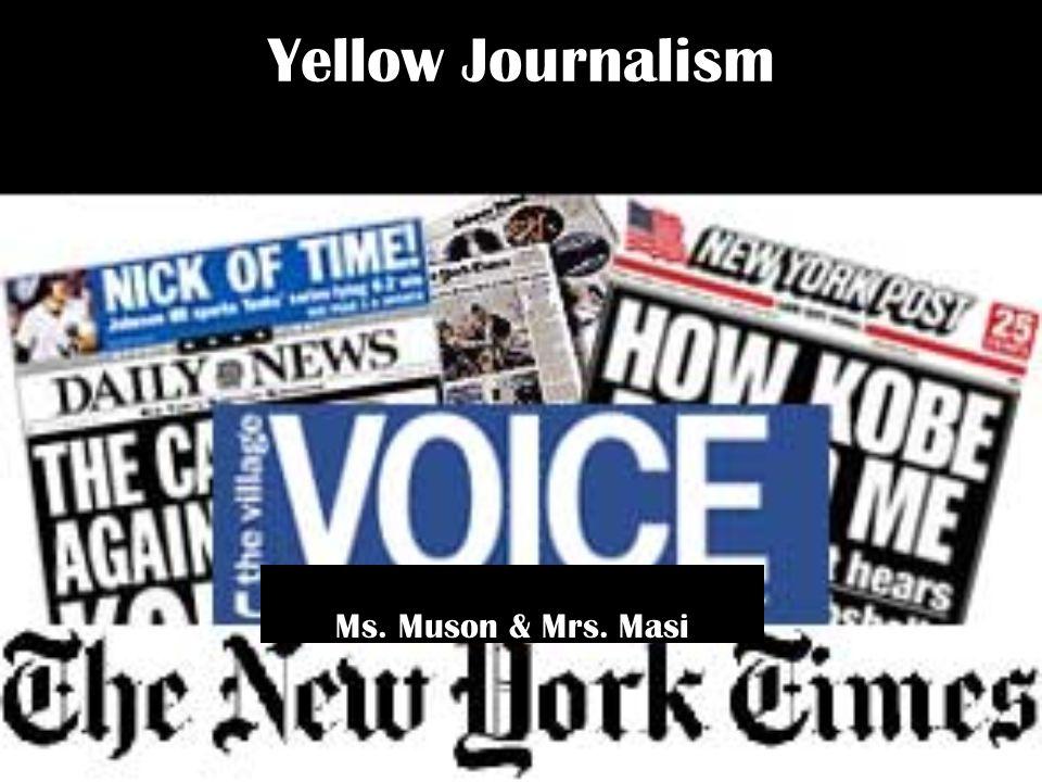 Yellow Journalism Ms. Muson & Mrs. Masi