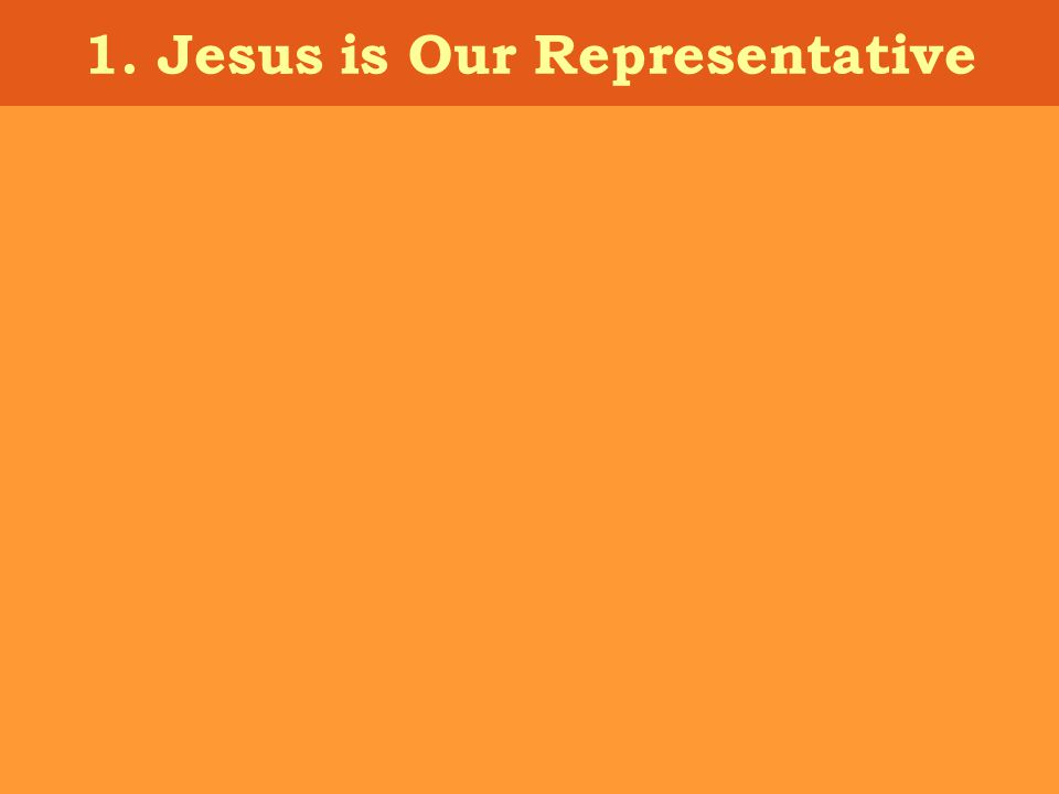 1. Jesus is Our Representative