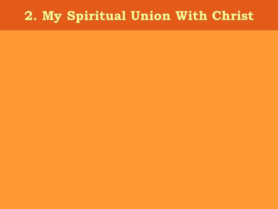 2. My Spiritual Union With Christ