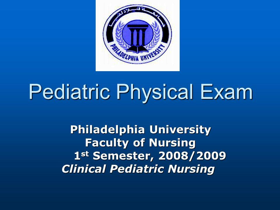 Pediatric Physical Exam Philadelphia University Faculty of Nursing 1 st Semester, 2008/2009 1 st Semester, 2008/2009 Clinical Pediatric Nursing