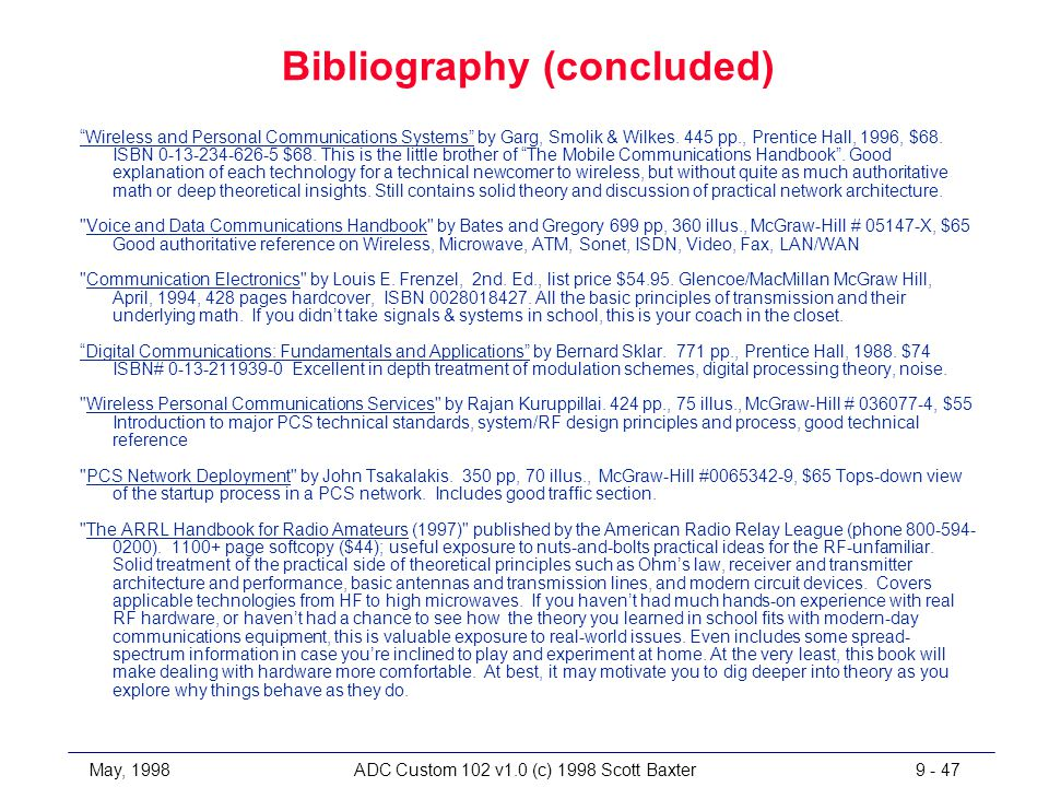 May, 1998ADC Custom 102 v1.0 (c) 1998 Scott Baxter9 - 47 Bibliography (concluded) Wireless and Personal Communications Systems by Garg, Smolik & Wilkes.