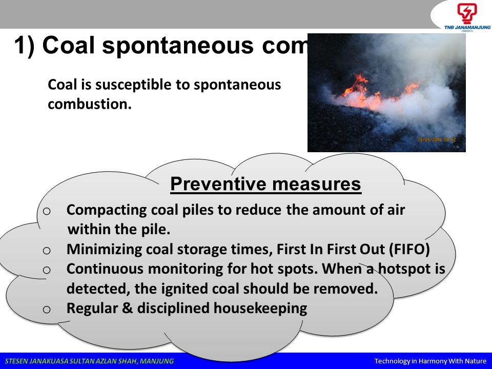 1) Coal spontaneous combustion Coal is susceptible to spontaneous combustion. o Compacting coal piles to reduce the amount of air within the pile. o M