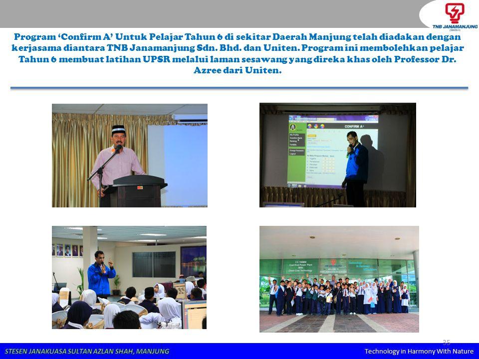 35 Program 'Confirm A' Untuk Pelajar Tahun 6 di sekitar Daerah Manjung telah diadakan dengan kerjasama diantara TNB Janamanjung Sdn. Bhd. dan Uniten.