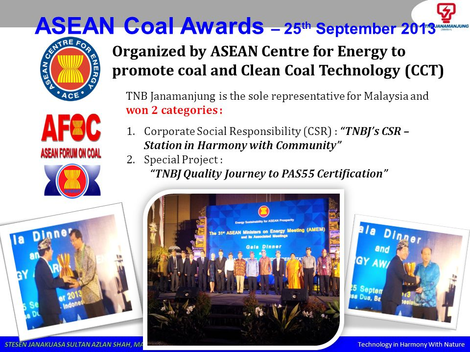 ASEAN Coal Awards – 25 th September 2013 Organized by ASEAN Centre for Energy to promote coal and Clean Coal Technology (CCT) TNB Janamanjung is the s