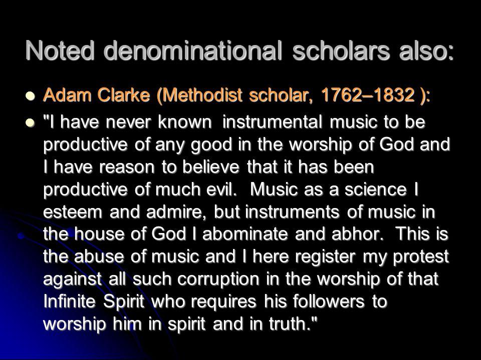 Noted denominational scholars also: Adam Clarke (Methodist scholar, 1762–1832 ): Adam Clarke (Methodist scholar, 1762–1832 ):