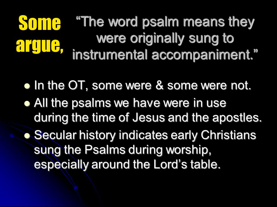 The word psalm means they were originally sung to instrumental accompaniment. In the OT, some were & some were not.
