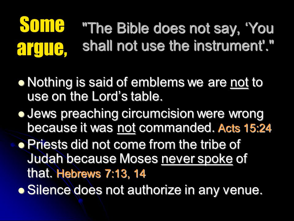 The Bible does not say, 'You shall not use the instrument . Nothing is said of emblems we are not to use on the Lord's table.