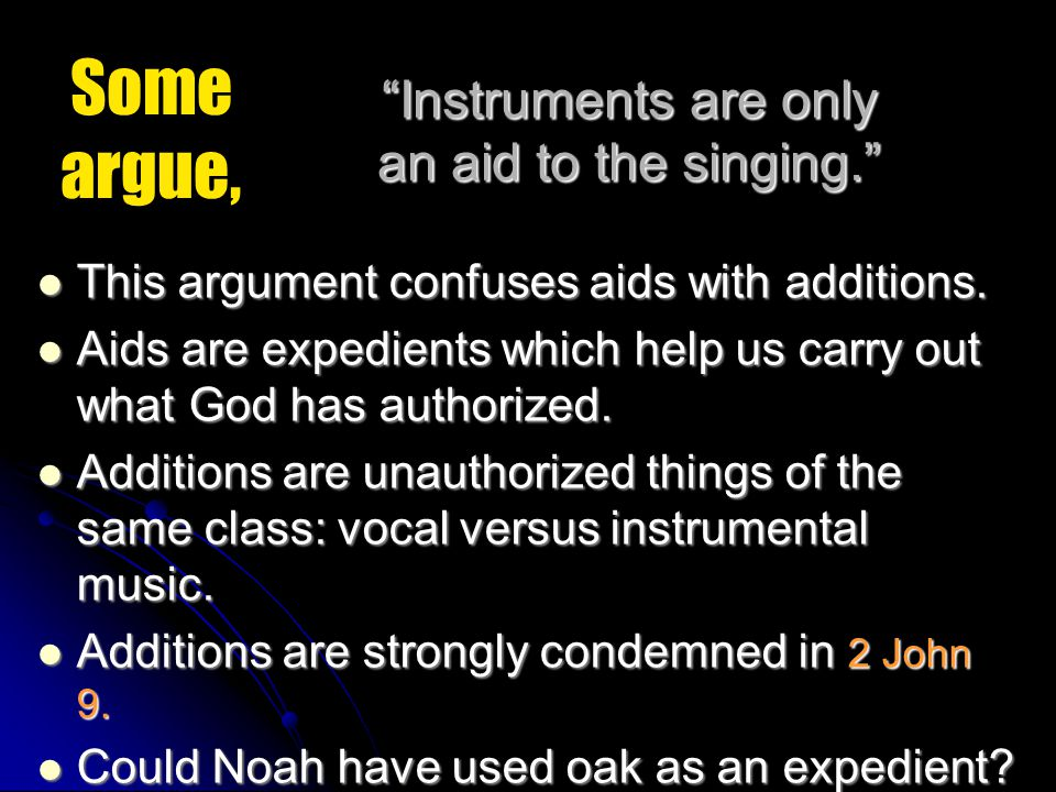 """""""Instruments are only an aid to the singing."""" This argument confuses aids with additions. This argument confuses aids with additions. Aids are expedie"""