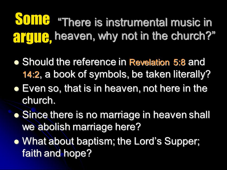 """""""There is instrumental music in heaven, why not in the church?"""" Should the reference in Revelation 5:8 and 14:2, a book of symbols, be taken literally"""