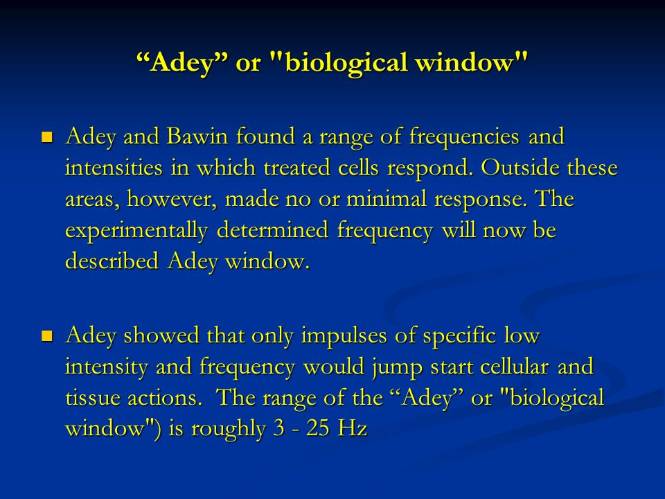 Adey or biological window Adey and Bawin found a range of frequencies and intensities in which treated cells respond.