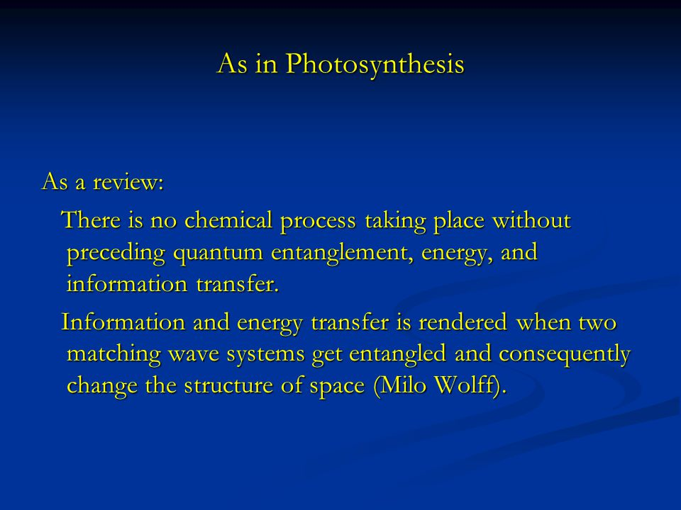 As in Photosynthesis As a review: There is no chemical process taking place without preceding quantum entanglement, energy, and information transfer.
